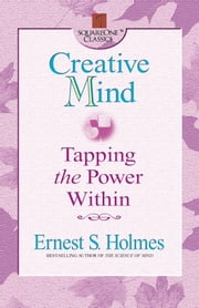 Creative Mind - Tapping the Power Within ebook by Ernest S. Holmes