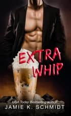 Extra Whip ebook by Jamie K. Schmidt