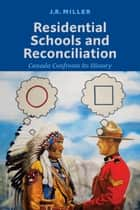 Residential Schools and Reconciliation - Canada Confronts Its History ebook by J.R. Miller
