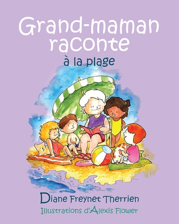 Grand-maman Raconte à la plage (vol 4) - Album jeunesse ebook by Diane Freynet-Therrien