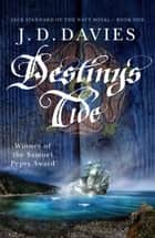 Destiny's Tide - An unputdownable novel of naval adventure ebook by J. D. Davies