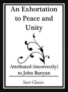An Exhortation to Peace and Unity (Start Classics) ebook by John Bunyan