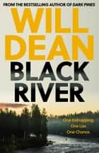 Black River - 'A must read' Observer Thriller of the Month ebook by Will Dean