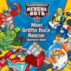 Transformers Rescue Bots: Meet Griffin Rock Rescue - Character Guide ebook by Hasbro