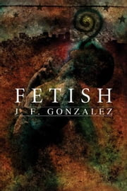 Fetish ebook by Gonzalez, J. F.