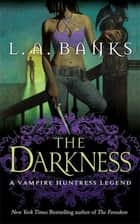 The Darkness - A Vampire Huntress Legend ebook by L. A. Banks