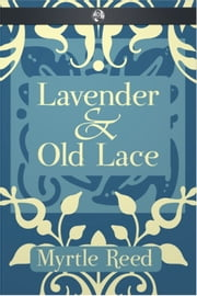 Lavender & Old Lace ebook by Myrtle Reed