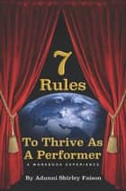 7 Rules To Thrive As A Performer A Workshop Eperience ebook by Adunni Shirley Faison