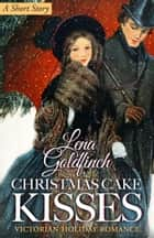 Christmas Cake Kisses - Victorian Holiday Romance (A Short Story) ebook by Lena Goldfinch