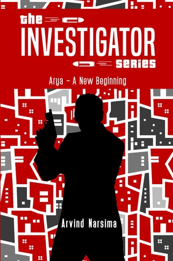 The Investigator Series - Arya A New Beginning ebook by Arvind Narsima