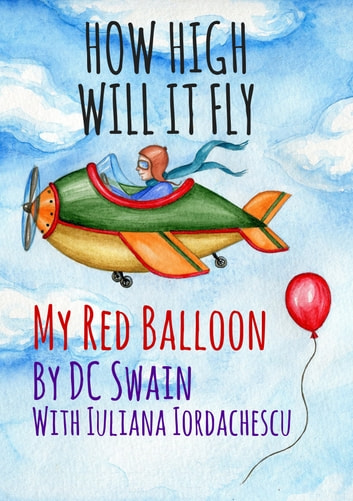 How High Will It Fly? - My Red Balloon ebook by DC Swain