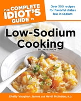 The Complete Idiot's Guide to Low-Sodium Cooking, 2nd Edition ebook by Shelly James,Heidi McIndoo MS RD LDN