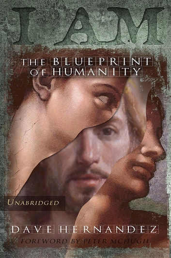 I AM - The Blueprint Of Humanity (Unabridged) ebook by Dave Hernandez