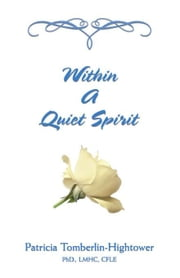 Within A Quiet Spirit ebook by Tomberlin-Hightower Ph.D. LMHC CFLE,Patr
