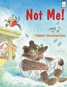 Not Me! ebook by Valeri Gorbachev