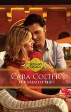 The Greatest Risk (Mills & Boon M&B) (Logan's Legacy, Book 19) ebook by Cara Colter