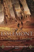 Deadhouse Landing - Path to Ascendancy, Book 2 (A Novel of the Malazan Empire) ebook by Ian C. Esslemont