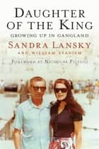 Daughter of the King - Growing Up in Gangland ebook by Sandra Lansky, William Stadiem