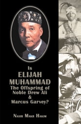Is Elijah Muhammad The Offspring Of Noble Drew Ali And Marcus Garvey ebook by Nasir Hakim