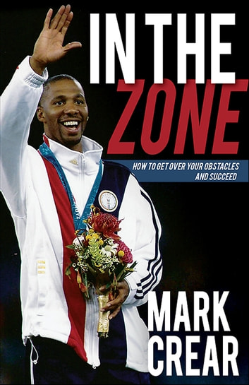 In the Zone - How to Get Over Your Obstacles and Succeed ebook by Mark Crear