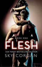 Flesh - Flesh Series, #1 ebook by Sky Corgan