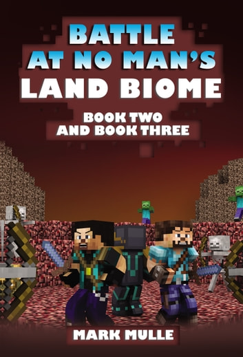 The Battle at No- Man's Land Biome, Book 2 and Book 3 ebook by Mark Mulle