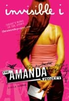 The Amanda Project: Book 1: invisible I ebook by Amanda Valentino, Melissa Kantor
