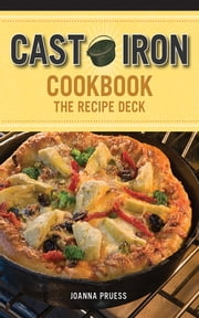 Cast Iron Cookbook: The Recipe Deck ebook by Joanna Pruess,Battman