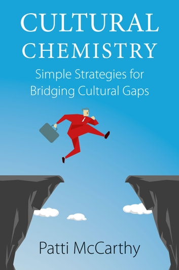 Cultural Chemistry - Simple Strategies for Bridging Cultural Gaps ebook by Patti McCarthy
