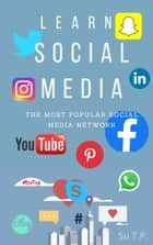 Learn Social Media - Instructions for installing, registering and using social media networks. ebook by Su TP