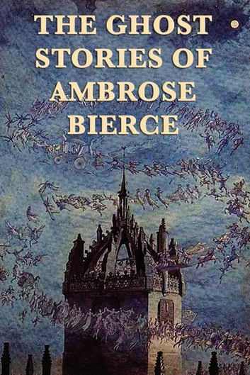 The Ghost Stories of Ambrose Bierce ebook by Ambrose Bierce