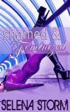Shamed & Feminized ebook by Selena Storm