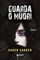Guarda o muori eBook by Karen Sander