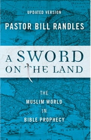 A Sword on the Land - The Muslim World in Bible Prophecy ebook by Bill Randles