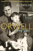 Orwell - The Life 電子書 by D J Taylor