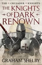 The Knights of Dark Renown ebook by Graham Shelby
