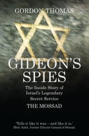 Gideon's Spies - The Inside Story of Israel?s Legendary Secret Service ebook by Gordon Thomas