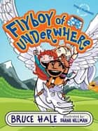 Flyboy of Underwhere ebook by Bruce Hale, Shane Hillman