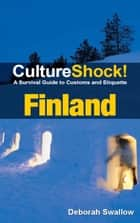CultureShock! Finland - A Survival Guide to Customs and Etiquette ebook by Deborah Swallow
