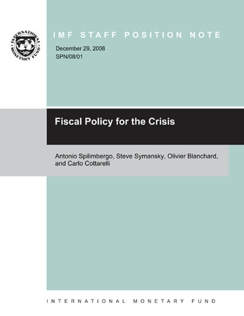 Fiscal Policy for the Crisis ebook by Antonio Mr. Spilimbergo,Steven Mr. Symansky,Carlo Mr. Cottarelli,Olivier Blanchard