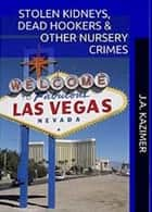 Stolen Kidneys, Dead Hookers & Other Nursery Crimes ebook by J.A. Kazimer