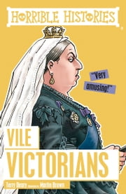 Horrible Histories: Vile Victorians ebook by Kobo.Web.Store.Products.Fields.ContributorFieldViewModel