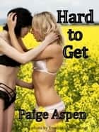Hard to Get (An erotic short story) ebook by Paige Aspen