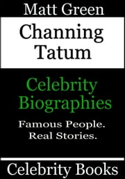 Channing Tatum: Celebrity Books ebook by Matt Green