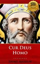 Cur Deus Homo (Why God Became Man) ebook by St. Anselm, Wyatt North