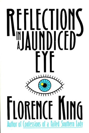 Reflections In A Jaundiced Eye eBook by Florence King