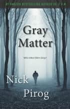 Ebook Gray Matter (Thomas Prescott 2) di Nick Pirog