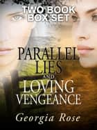 Parallel Lies and Loving Vengeance: The Ross Duology Two Book Box Set - You think you know me... ebook by Georgia Rose