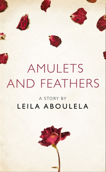 Amulets and Feathers: A Story from the collection, I Am Heathcliff ebook by Leila Aboulela