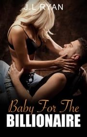 Baby For The Billionaire ebook by J.L. Ryan